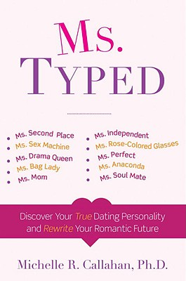 Ms. Typed: Discover Your True Dating Personality and Rewrite Your Romantic Future - Callahan, Michelle R, PhD