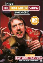 MTV's The Tom Green Show Uncensored -