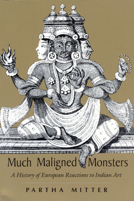 Much Maligned Monsters: A History of European Reactions to Indian Art - Mitter, Partha