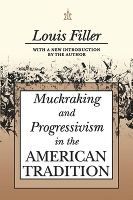 Muckraking and Progressivism in the American Tradition - Filler, Louis (Editor)