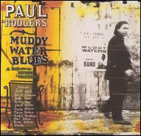 Muddy Water Blues: A Tribute to Muddy Waters - Paul Rodgers