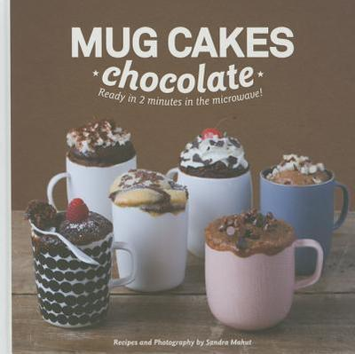 Mug Cakes: Chocolate: Ready in Two Minutes in the Microwave! - Mahut, Sandra