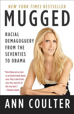 Mugged: Racial Demagoguery from the Seventies to Obama - Coulter, Ann