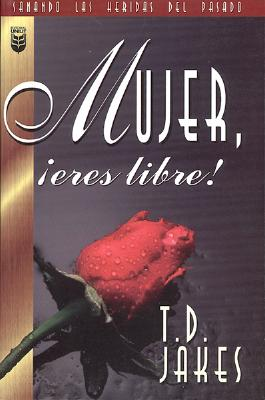 Mujer Eres Libre! book by T D Jakes | edition available edition