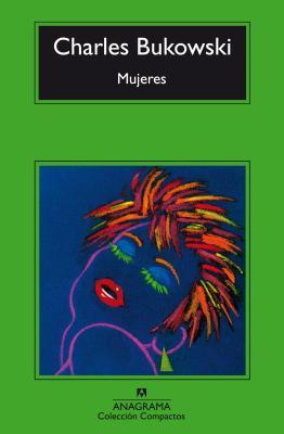 Mujeres - Bukowski, Charles, and Berlanga, Jorge (Translated by)