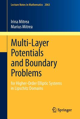 Multi-Layer Potentials and Boundary Problems: for Higher-Order Elliptic Systems in Lipschitz Domains - Mitrea, Irina, and Mitrea, Marius