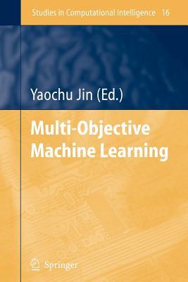 Multi-Objective Machine Learning - Jin, Yaochu (Editor)
