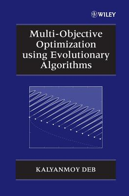Multi-Objective Optimization Using Evolutionary Algorithms - Deb, Kalyanmoy