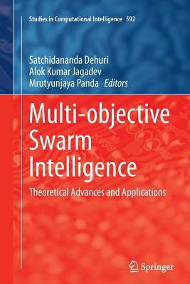 Multi-Objective Swarm Intelligence: Theoretical Advances and Applications - Dehuri, Satchidananda (Editor), and Jagadev, Alok Kumar (Editor), and Panda, Mrutyunjaya (Editor)