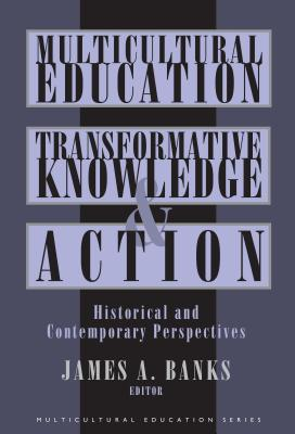 Multicultural Education, Transformative Knowledge, and Action: Historical and Contemporary Perspectives - Banks, James A