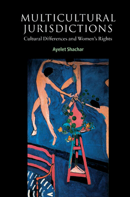 Multicultural Jurisdictions: Cultural Differences and Women's Rights - Shachar, Ayelet, and Shapiro, Ian (Editor), and Hardin, Russell (Editor)