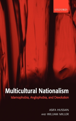 Multicultural Nationalism: Islamaphobia, Anglophobia, and Devolution - Hussain, Asifa M, and Miller, William L, M.D., M.A.