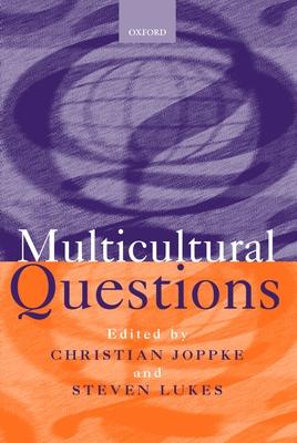 Multicultural Questions - Joppke, Christian (Editor), and Lukes, Steven, Professor (Editor)