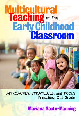 Multicultural Teaching in the Early Childhood Classroom: Approaches, Strategies and Tools, Preschool-2nd Grade - Souto-Manning, Mariana, and Ryan, Sharon (Editor)