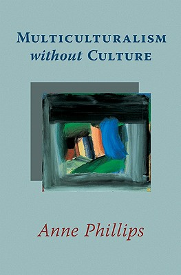 Multiculturalism Without Culture - Phillips, Anne