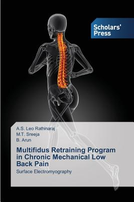 Multifidus Retraining Program in Chronic Mechanical Low Back Pain - Leo Rathinaraj a S, and Sreeja M T, and Arun B