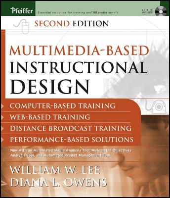 Multimedia-based Instructional Design: Computer-based Training, Web-based Training, Distance Broadcast Training, Performance-based Solutions - Lee, William W., and Owens, Diana L.
