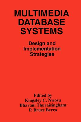 Multimedia Database Systems: Design and Implementation Strategies - Nwosu, Kingsley C (Editor)