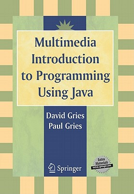Multimedia Introduction to Programming Using Java - Gries, David, and Gries, Paul