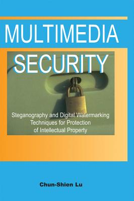 Multimedia Security: Steganography and Digital Watermarking Techniques for Protection of Intellectual Property - Lu, Chun-Shien