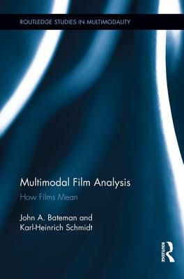 Multimodal Film Analysis: How Films Mean - Bateman, John, and Schmidt, Karl-Heinrich