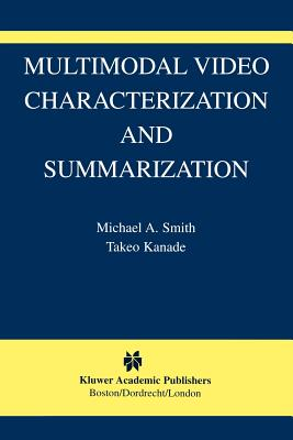 Multimodal Video Characterization and Summarization - Smith, Michael A., and Kanade, Takeo