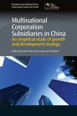 Multinational Corporation Subsidiaries in China: An Empirical Study of Growth and Development Strategy - Zhao, Jinghua, and Wang, Jifu, and Gupta, Vipin