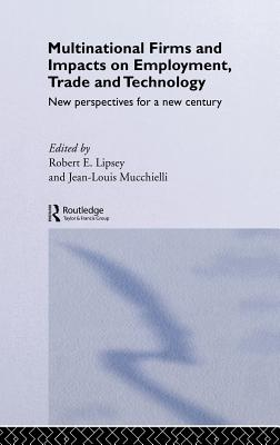 Multinational Firms and Impacts on Employment, Trade and Technology: New Perspectives for a New Century - Lipsey, Robert E (Editor)