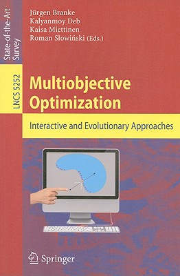 Multiobjective Optimization: Interactive and Evolutionary Approaches - Branke, Jurgen (Editor), and Deb, Kalyanmoy (Editor), and Miettinen, Kaisa (Editor)