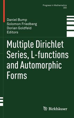 Multiple Dirichlet Series, L-Functions and Automorphic Forms - Bump, Daniel (Editor), and Friedberg, Solomon (Editor), and Goldfeld, Dorian (Editor)