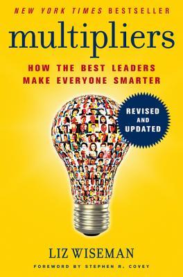 Multipliers: How the Best Leaders Make Everyone Smarter - Wiseman, Liz, Ms.