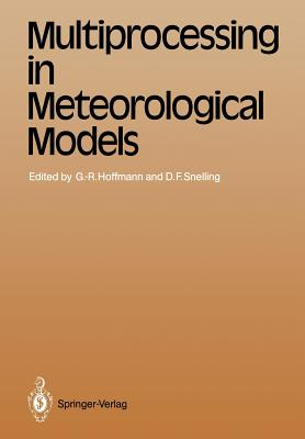 Multiprocessing in Meteorological Models - Hoffmann, Geerd-R (Editor), and Snelling, David F (Editor)