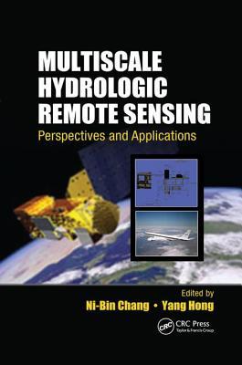 Multiscale Hydrologic Remote Sensing: Perspectives and Applications - Chang, Ni-Bin (Editor), and Hong, Yang (Editor)