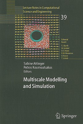 Multiscale Modelling and Simulation - Attinger, Sabine (Editor), and Koumoutsakos, Petros (Editor)