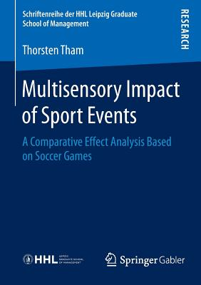 Multisensory Impact of Sport Events: A Comparative Effect Analysis Based on Soccer Games - Tham, Thorsten
