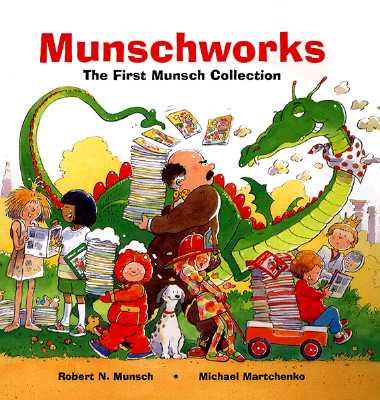Munschworks: The First Munsch Collection - Munsch, Robert