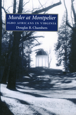 Murder at Montpelier: Igbo Africans in Virginia - Chambers, Douglas B