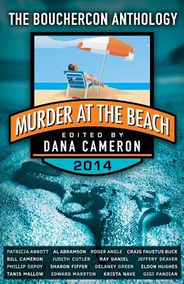 Murder at the Beach: Bouchercon Anthology 2014 - Cameron, Dana, PH.D.