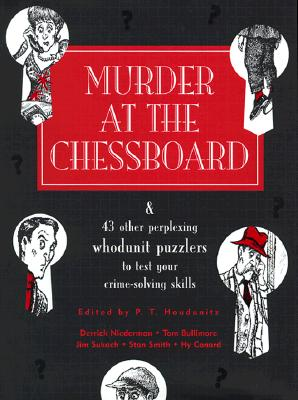 Murder at the Chessboard: And 43 Other Perplexing Whodunit Puzzlers to Test Your Crime-Solving Skills - Houdunitz, P T