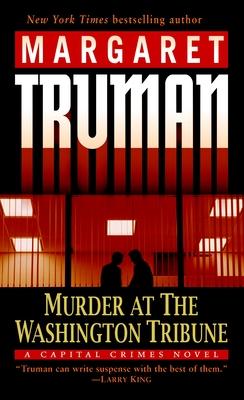Murder at the Washington Tribune: A Capital Crimes Novel - Truman, Margaret