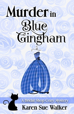 Murder in Blue Gingham: A Bridal Shop Cozy Mystery - Walker, Karen Sue