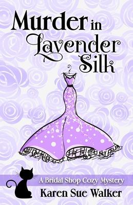 Murder in Lavender Silk: A Bridal Shop Cozy Mystery - Walker, Karen Sue