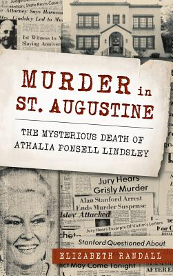 Murder in St. Augustine: The Mysterious Death of Athalia Ponsell Lindsley - Randall, Elizabeth