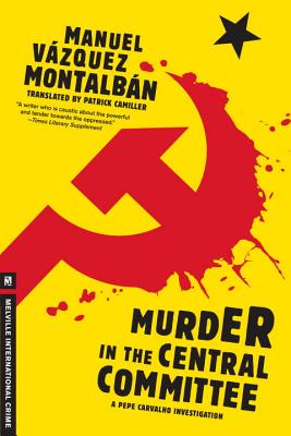 Murder in the Central Committee - Montalban, Manuel Vazquez, and Camiller, Patrick (Translated by)