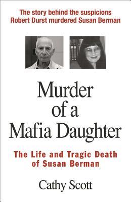 Murder of a Mafia Daughter: The Life and Tragic Death of Susan Berman - Scott, Cathy