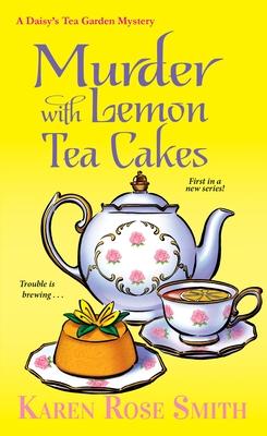 Murder with Lemon Tea Cakes - Smith, Karen Rose
