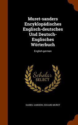 Muret-Sanders Encyklopadisches Englisch-Deutsches Und Deutsch- Englisches Worterbuch: English-German - Sanders, Daniel, and Muret, Eduard