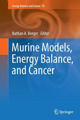 Murine Models, Energy Balance, and Cancer - Berger, Nathan A (Editor)
