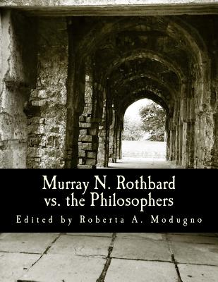 Murray N. Rothbard vs. the Philosophers: Unpublished Writings on Hayek, Mises, Strauss, and Polanyi - Modugno, Roberta a, and Gordon, David (Preface by)