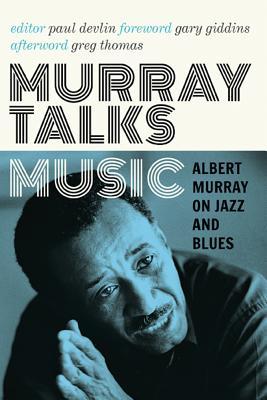 Murray Talks Music: Albert Murray on Jazz and Blues - Murray, Albert, and Devlin, Paul (Editor), and Giddins, Gary (Foreword by)